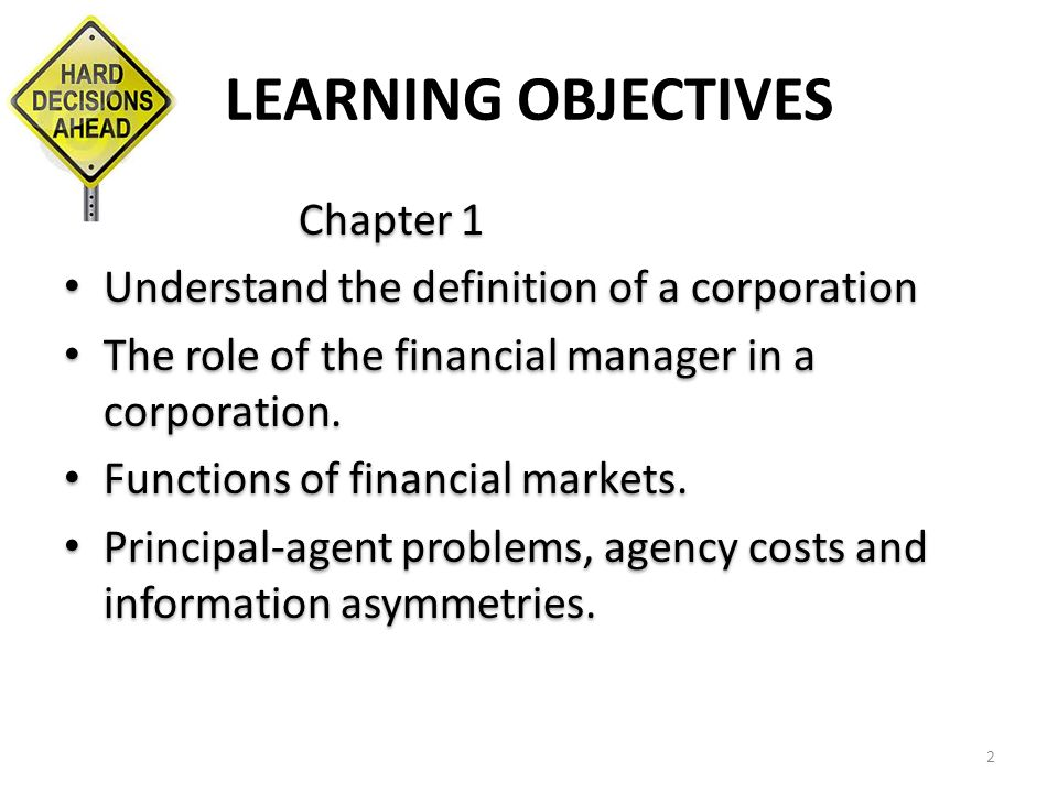 LEARNING OBJECTIVES Chapter 1 Understand the definition of a corporation The role of the financial manager in a corporation. Functions of financial ma