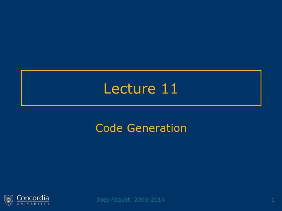 Joey Paquet, 2000-20141 Lecture 11 Code Generation