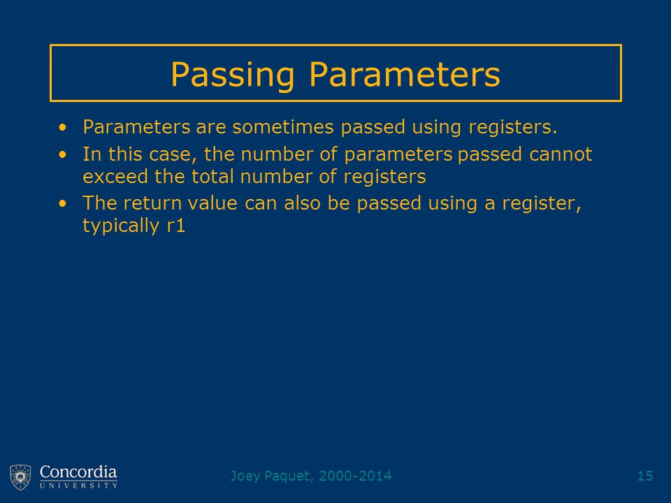 Joey Paquet, 2000-201415 Passing Parameters Parameters are sometimes passed using registers.