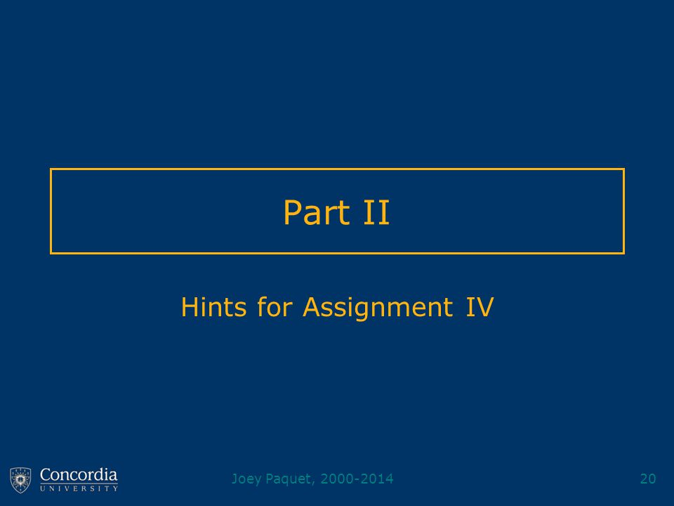 Joey Paquet, 2000-201420 Part II Hints for Assignment IV