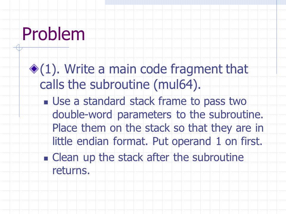 Problem (1). Write a main code fragment that calls the subroutine (mul64).