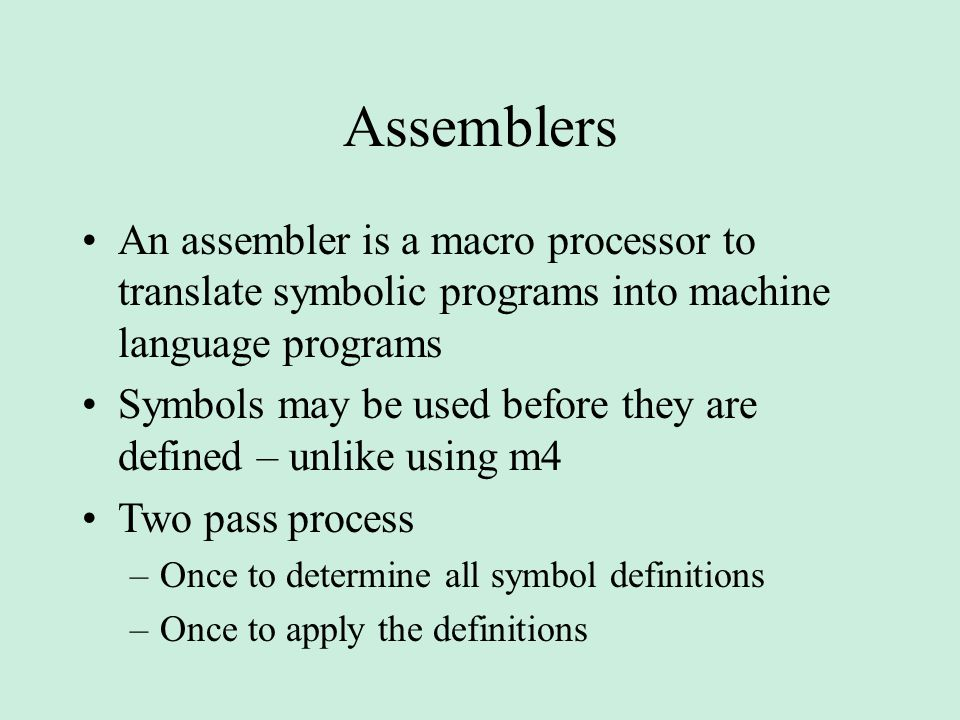 Assemblers An assembler is a macro processor to translate symbolic programs into machine language programs Symbols may be used before they are defined