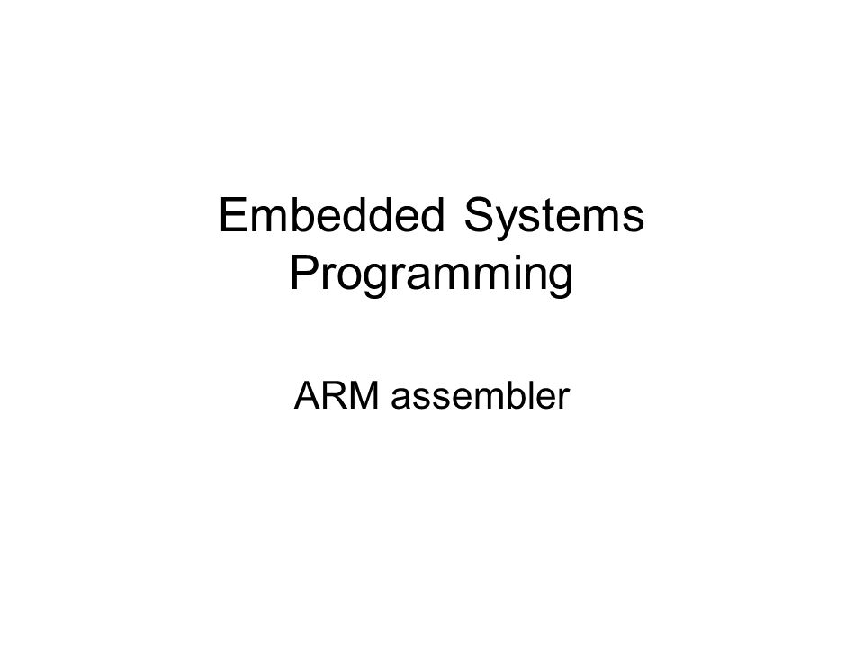 Embedded Systems Programming ARM assembler
