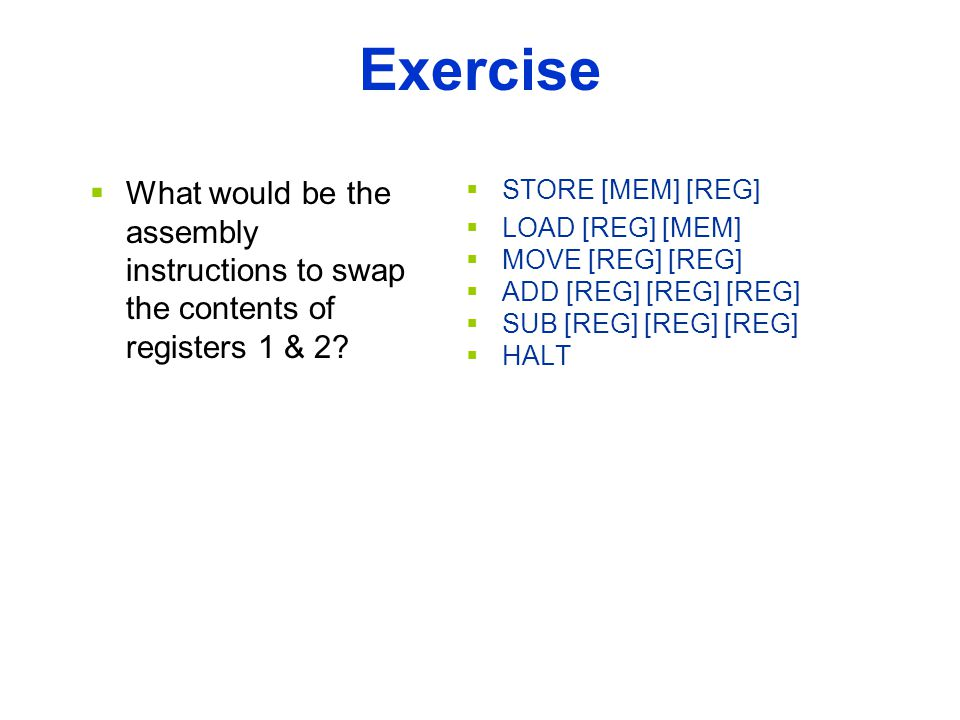 Exercise  What would be the assembly instructions to swap the contents of registers 1 & 2.