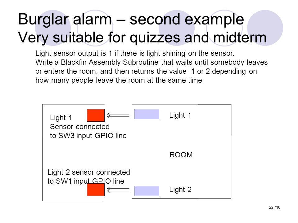 Burglar alarm – second example Very suitable for quizzes and midterm 22 /18 Light 1 Light 2 Light 1 Sensor connected to SW3 input GPIO line Light 2 se