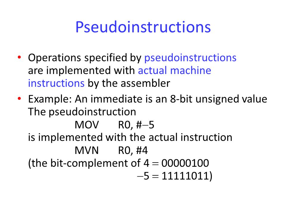 Pseudoinstructions Operations specified by pseudoinstructions are implemented with actual machine instructions by the assembler Example: An immediate