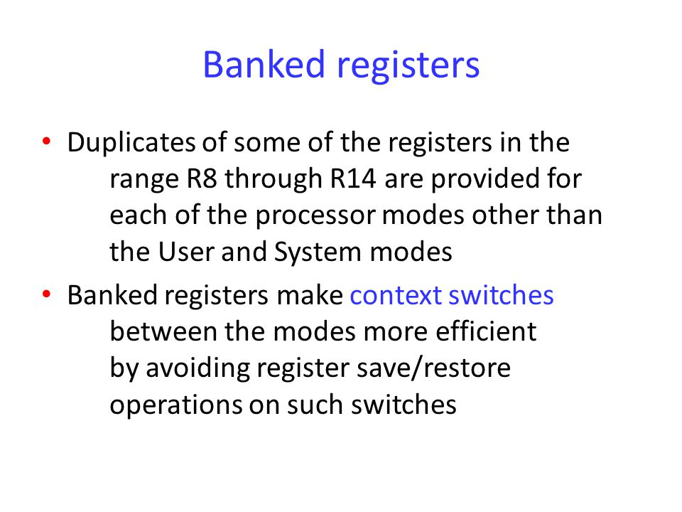 Banked registers Duplicates of some of the registers in the range R8 through R14 are provided for each of the processor modes other than the User and