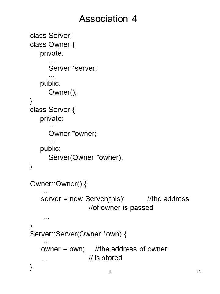 HL16 class Server; class Owner { private:... Server *server;...
