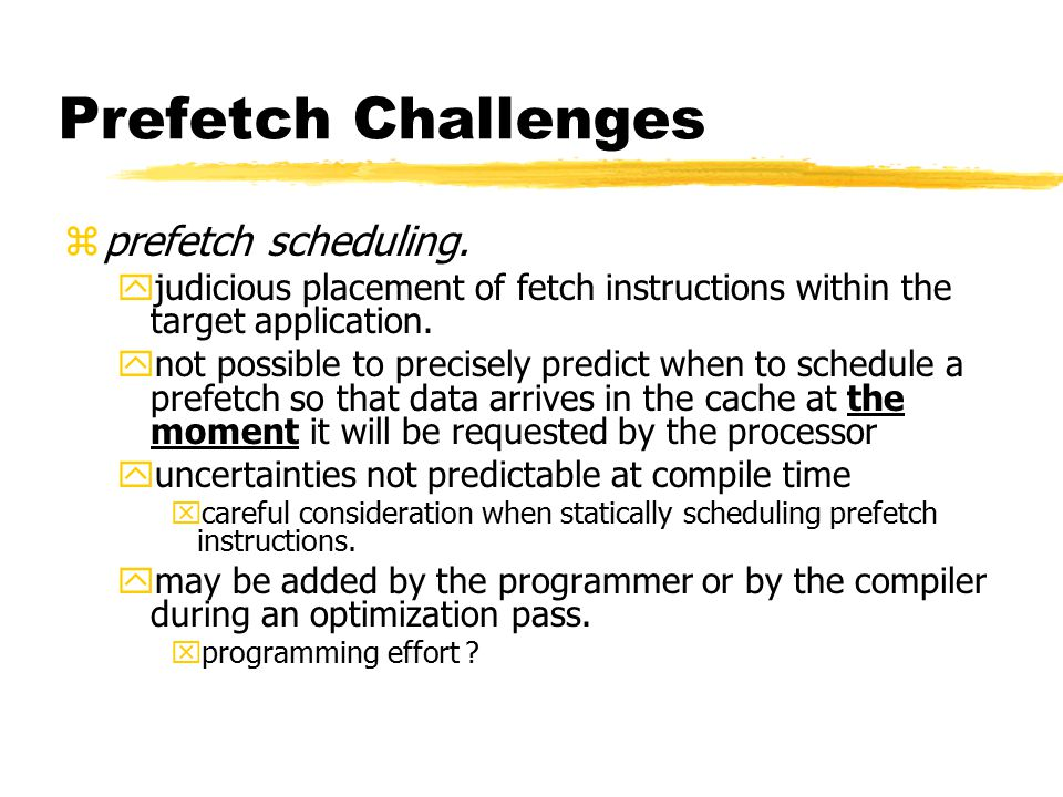 Prefetch Challenges zprefetch scheduling.