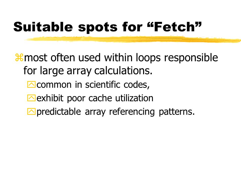 Suitable spots for Fetch zmost often used within loops responsible for large array calculations.