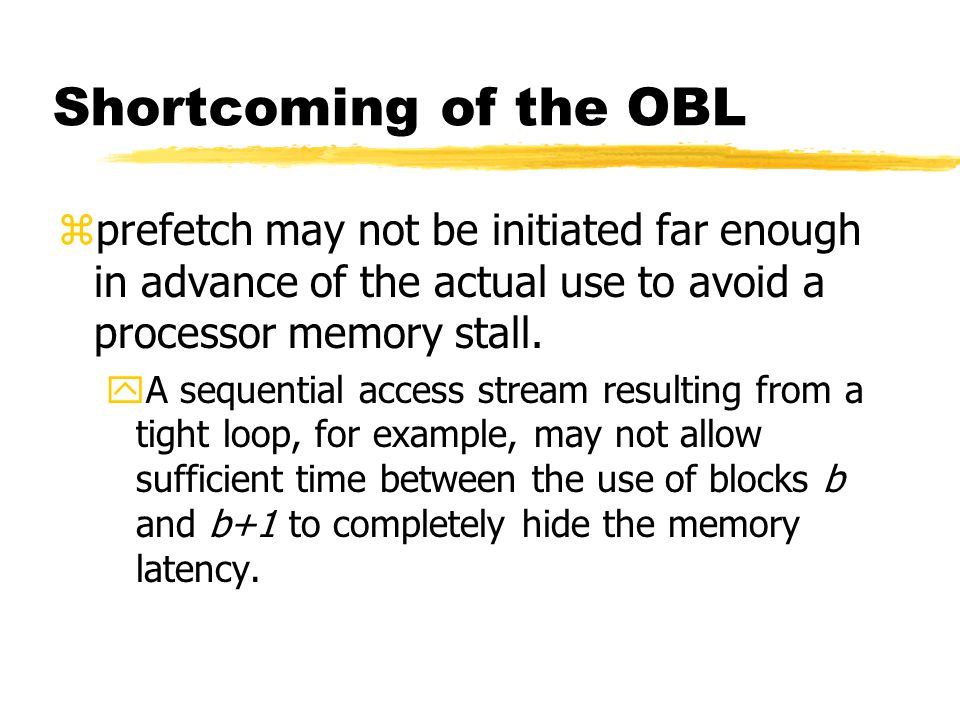 Shortcoming of the OBL zprefetch may not be initiated far enough in advance of the actual use to avoid a processor memory stall.