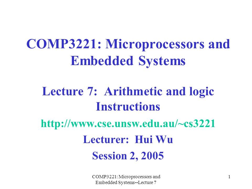 COMP3221: Microprocessors and Embedded Systems--Lecture 7 1 COMP3221: Microprocessors and Embedded Systems Lecture 7: Arithmetic and logic Instruction