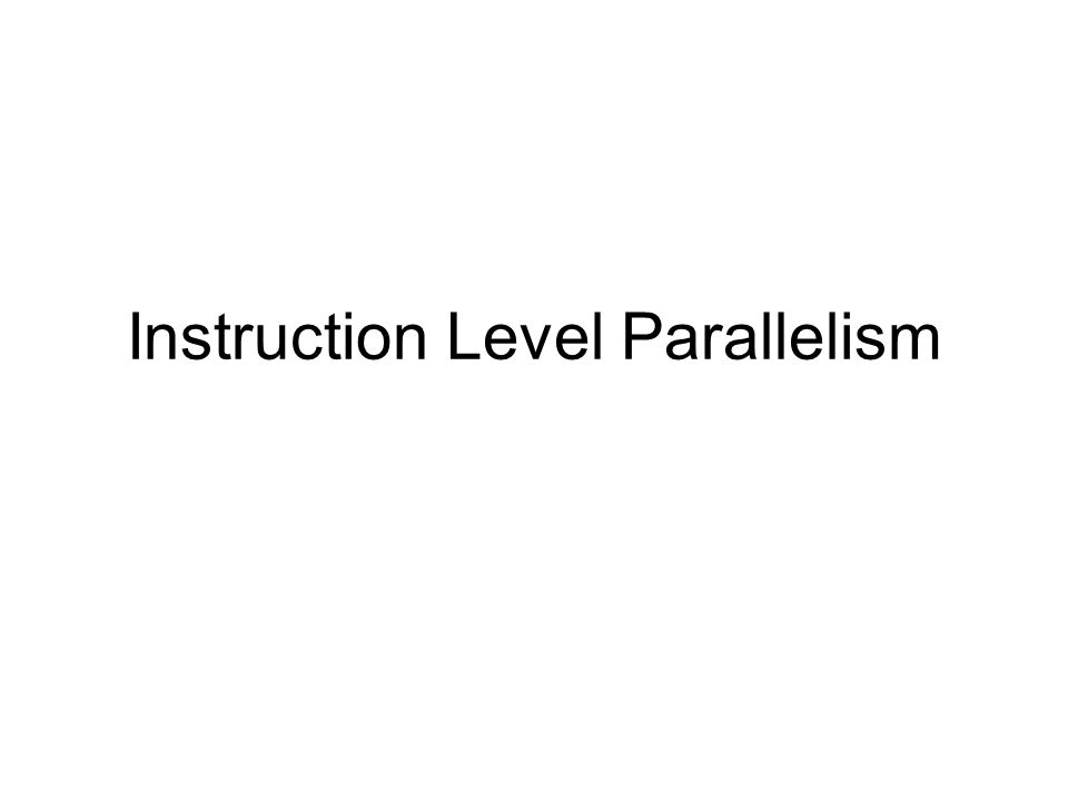 Instruction Level Parallelism (ILP) Suppose we have an expression of the form x = (a+b) * (c-d) Assuming a,b,c & d are in registers, this might turn into ADD R0, R2, R3 SUB R1, R4, R5 MUL R0, R0, R1 STR R0, x