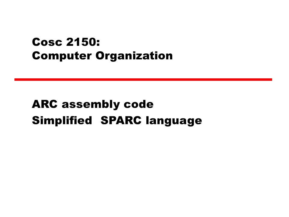 ARC code example (5 cont.).begin.org 2048 main: ld [i], %r1 top:subcc %r1, 5, %r0 bpos done ld [a], %r2 ld [b], %r3 add %r2, %r3, %r2 st %r2, [a] add %r1, 1, %r1 st %r1, [i] ba top done:halt a: 2 b: 2 i: 1.end