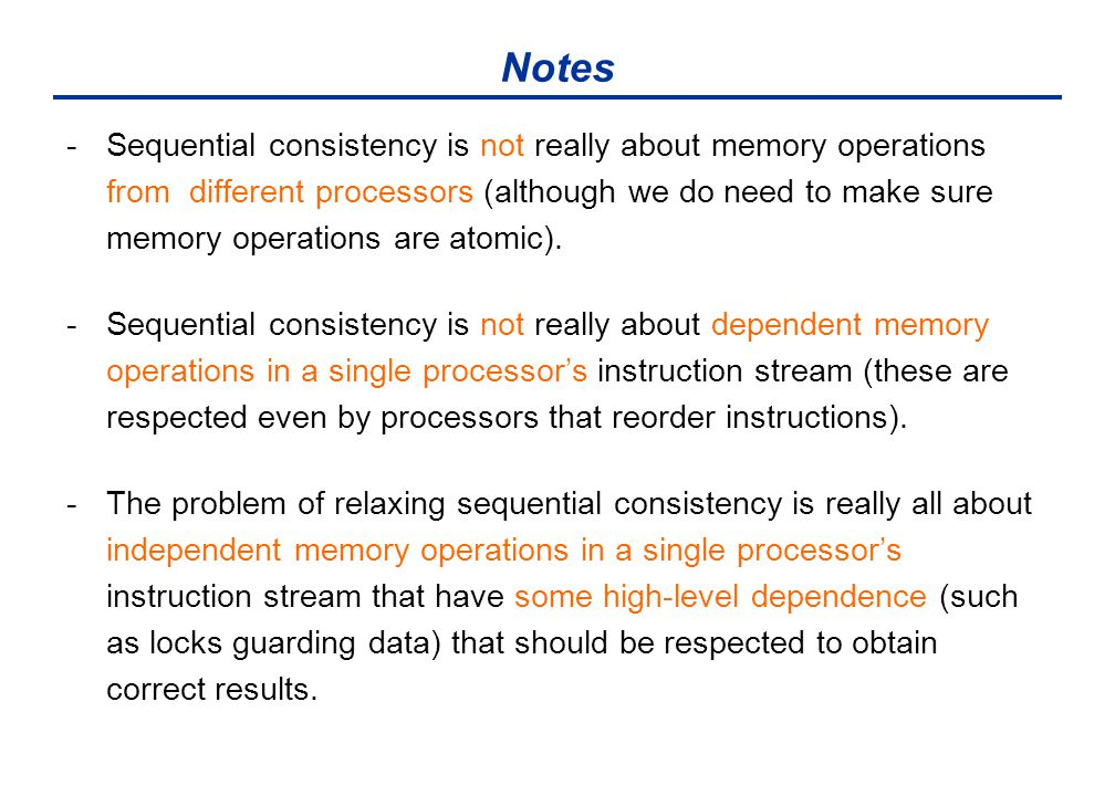 Notes -Sequential consistency is not really about memory operations from different processors (although we do need to make sure memory operations are