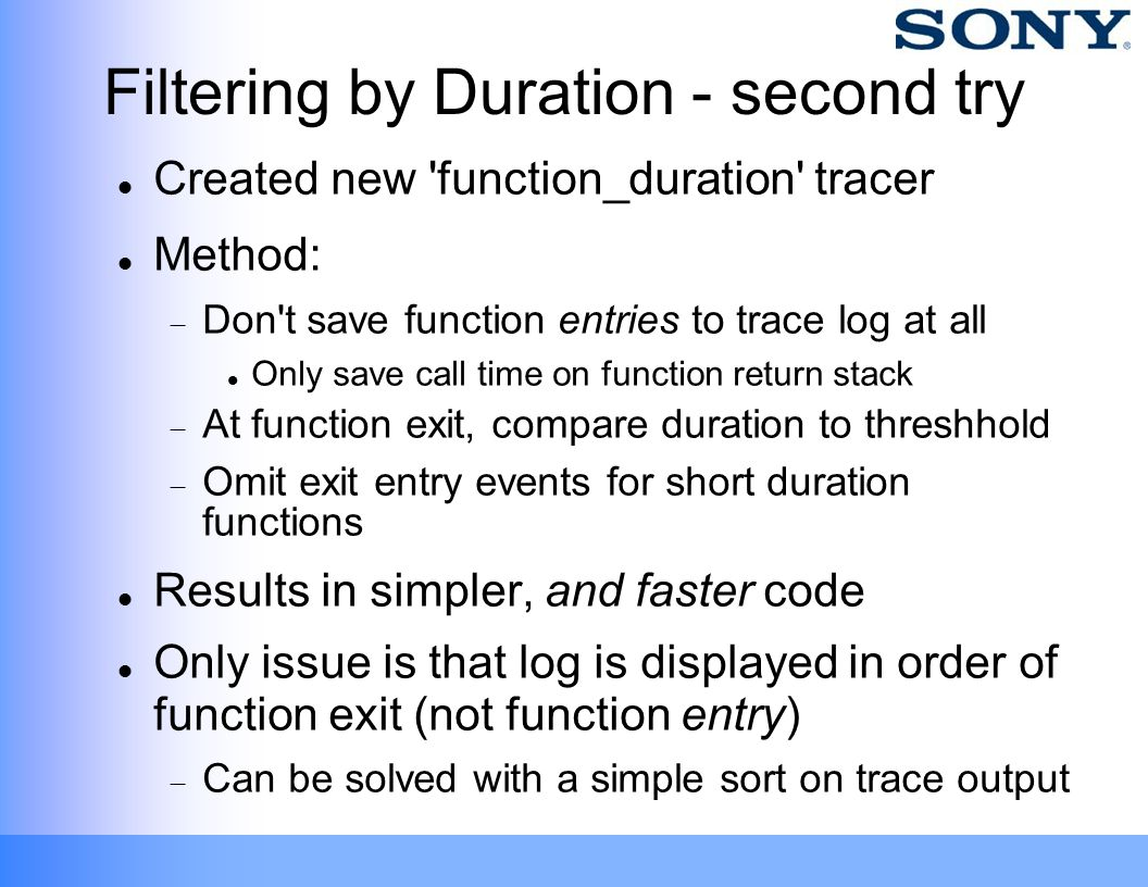 Filtering by Duration - second try Created new 'function_duration' tracer Method:  Don't save function entries to trace log at all Only save call tim