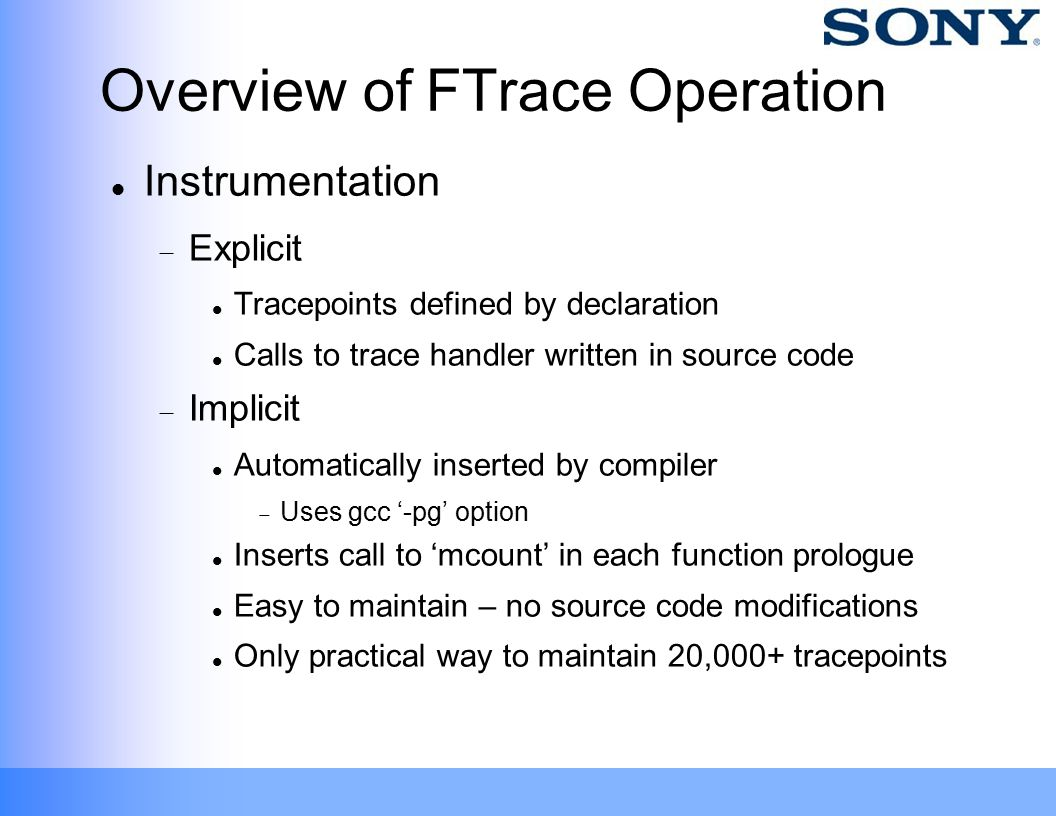 Overview of FTrace Operation Instrumentation  Explicit Tracepoints defined by declaration Calls to trace handler written in source code  Implicit Au