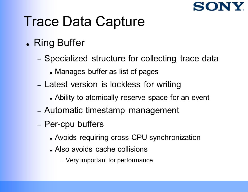 Trace Data Capture Ring Buffer  Specialized structure for collecting trace data Manages buffer as list of pages  Latest version is lockless for writ