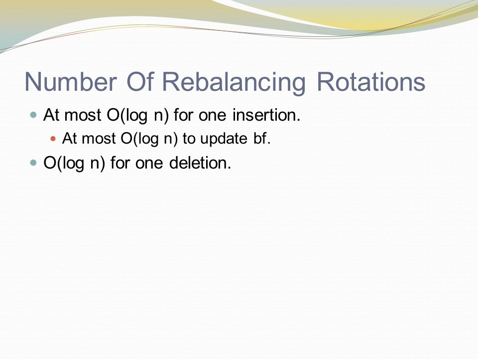 Number Of Rebalancing Rotations At most O(log n) for one insertion.