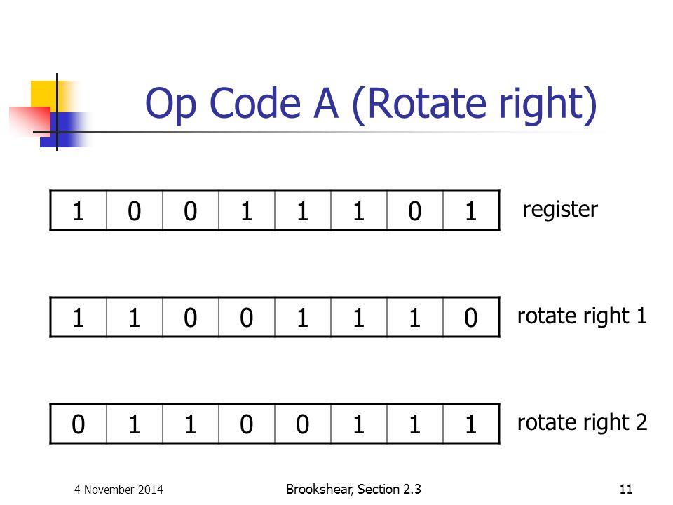 4 November 2014 Brookshear, Section 2.311 Op Code A (Rotate right) 10011101 11001110 01100111 register rotate right 1 rotate right 2