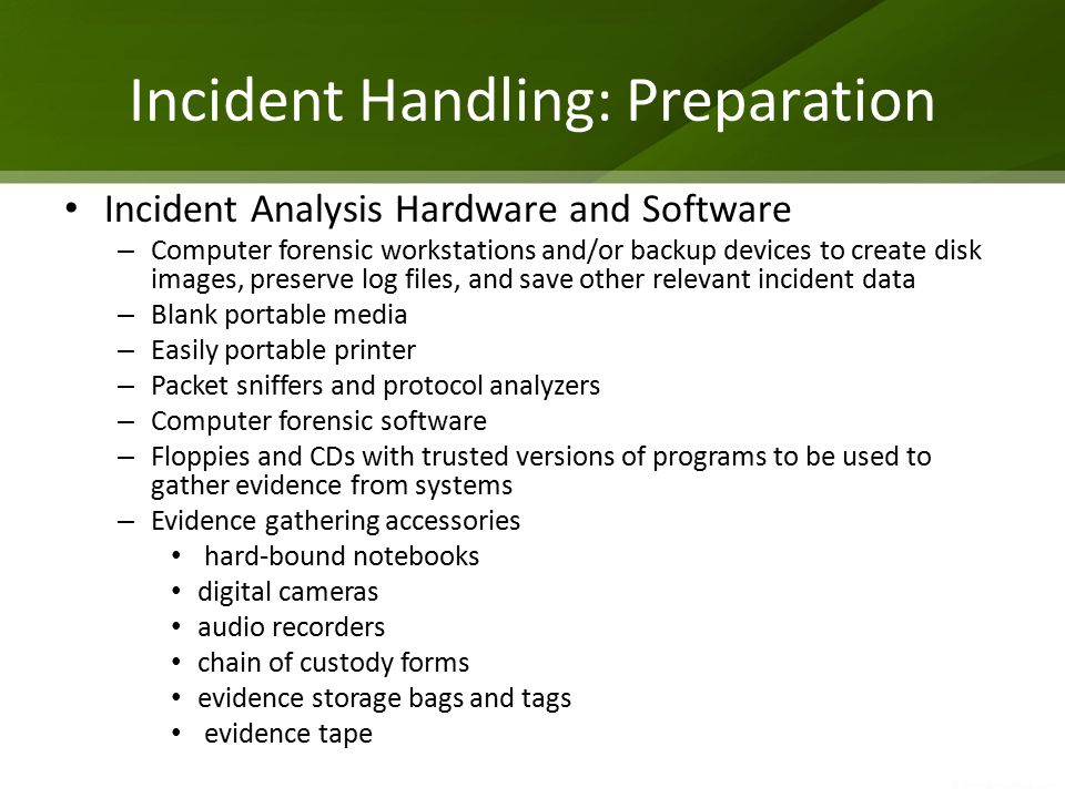 Incident Handling: Preparation Incident Analysis Hardware and Software – Computer forensic workstations and/or backup devices to create disk images, p