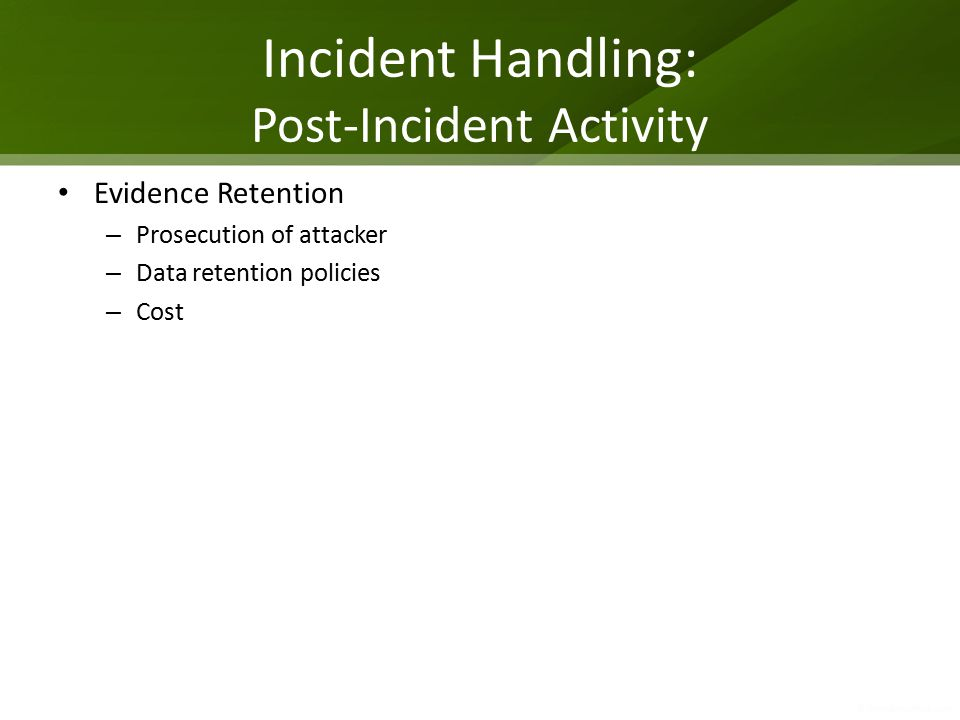 Incident Handling: Post-Incident Activity Evidence Retention – Prosecution of attacker – Data retention policies – Cost
