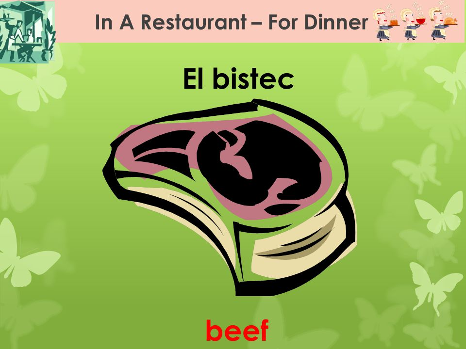 In A Restaurant – For Dinner El bistec beef