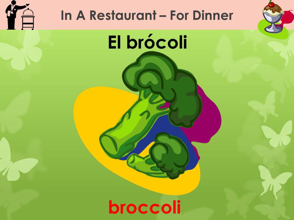 In A Restaurant – For Dinner El brócoli broccoli