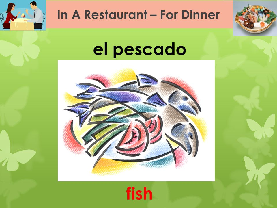 In A Restaurant – For Dinner el pescado fish