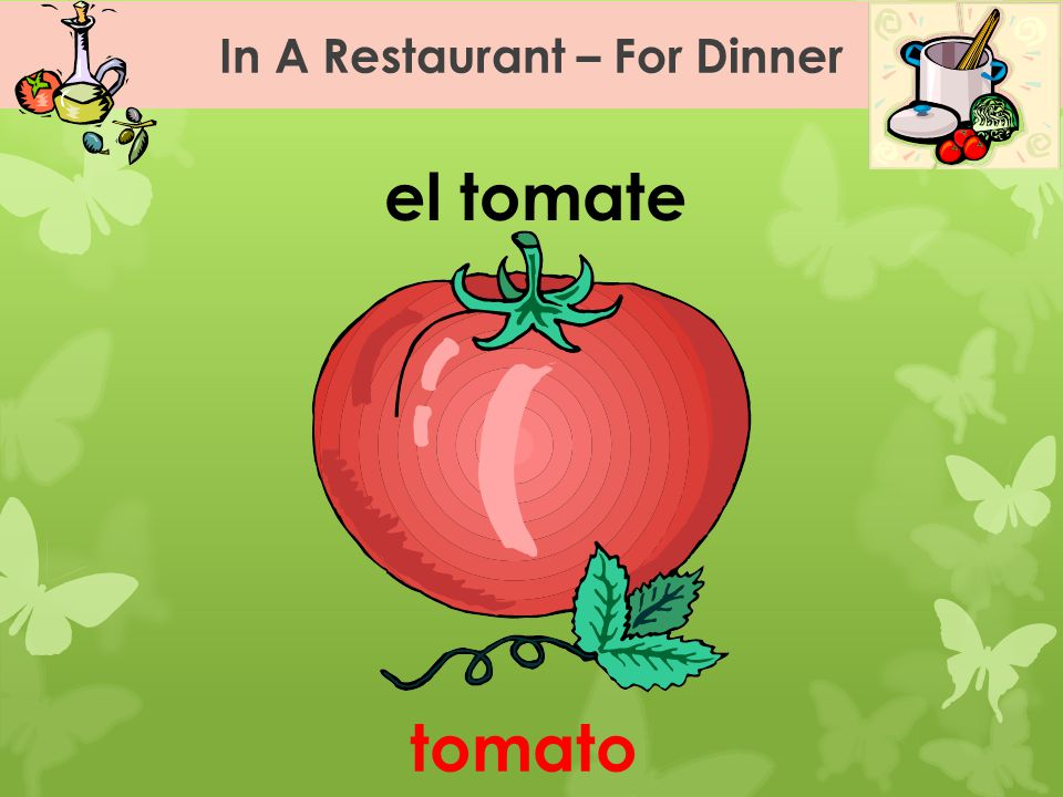 In A Restaurant – For Dinner el tomate tomato