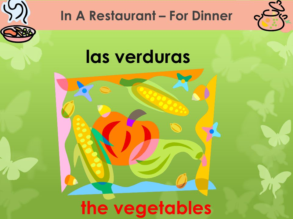 In A Restaurant – For Dinner las verduras the vegetables