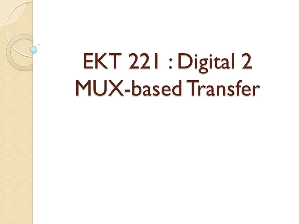 Multiplexer-Based Transfers A dedicated multiplexer is used to select the wanted input.