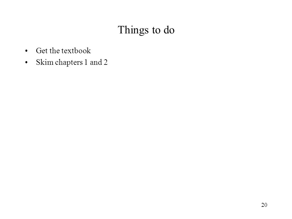 20 Things to do Get the textbook Skim chapters 1 and 2