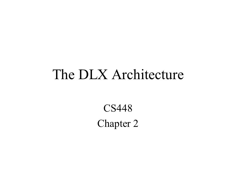 The DLX Architecture CS448 Chapter 2