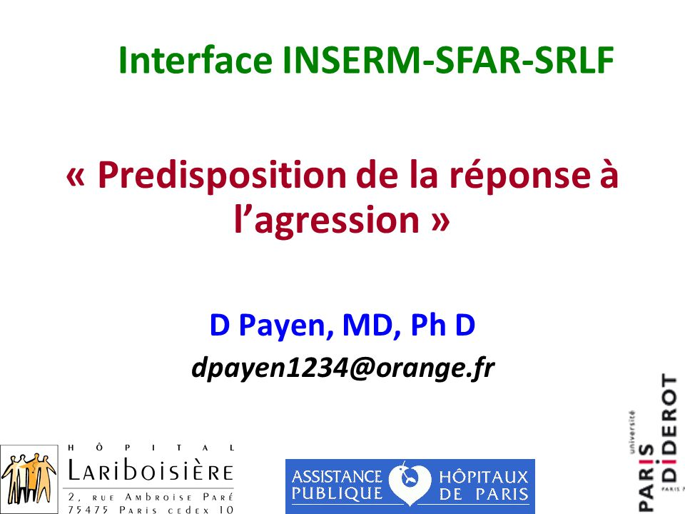« Predisposition de la réponse à l'agression » D Payen, MD, Ph D dpayen1234@orange.fr Interface INSERM-SFAR-SRLF