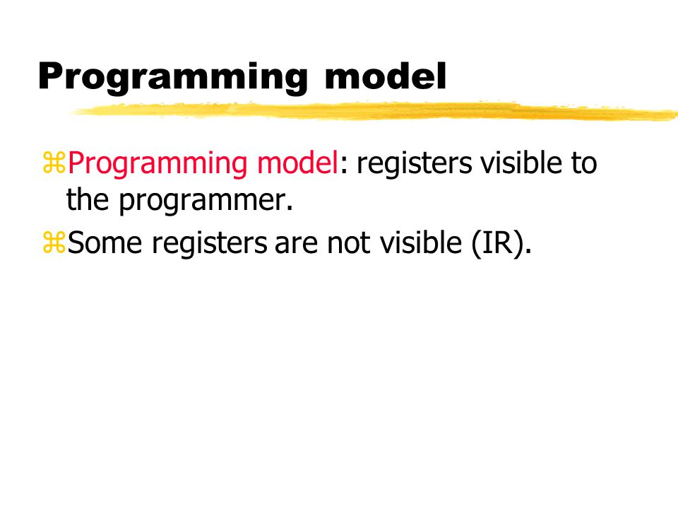 Programming model zProgramming model: registers visible to the programmer. zSome registers are not visible (IR).
