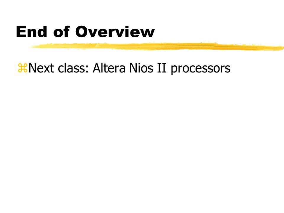 End of Overview zNext class: Altera Nios II processors