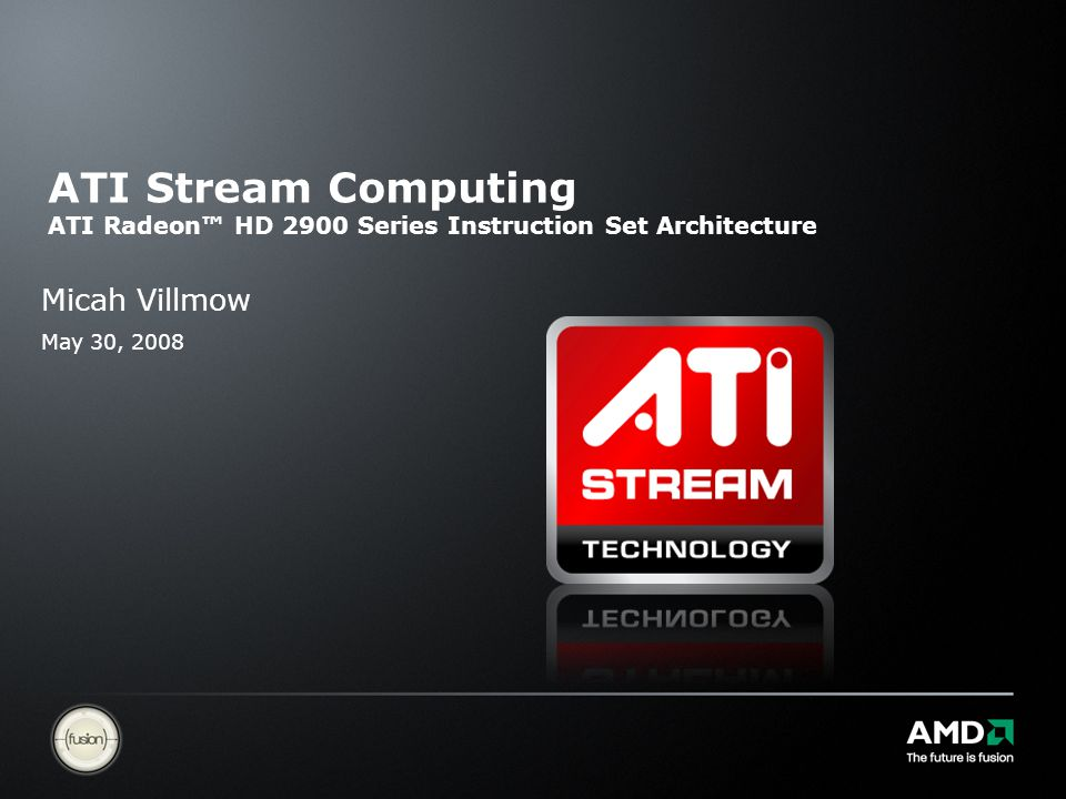 | ATI Stream Computing Update | Confidential 22 | ATI Stream Computing – ATI Radeon™ HD 2900 Series Instruction Set Architecture ATI Radeon™ HD 2900 Series GPU ISA Useful Definitions Why learn ISA.