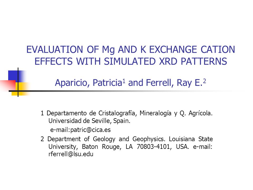 EVALUATION OF Mg AND K EXCHANGE CATION EFFECTS WITH SIMULATED XRD PATTERNS Aparicio, Patricia 1 and Ferrell, Ray E.