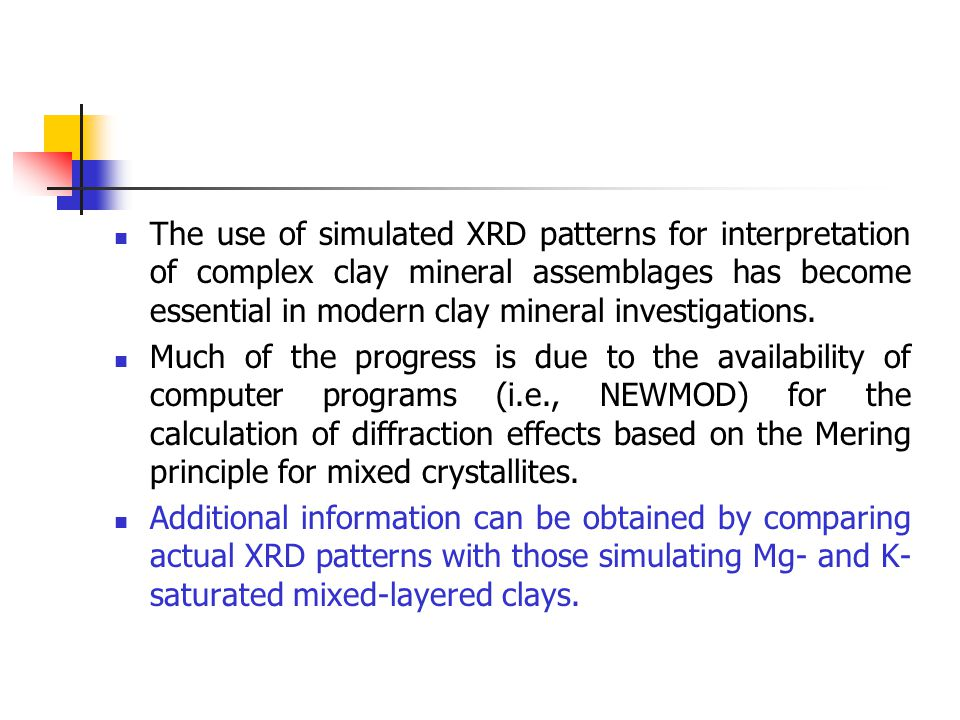The use of simulated XRD patterns for interpretation of complex clay mineral assemblages has become essential in modern clay mineral investigations.