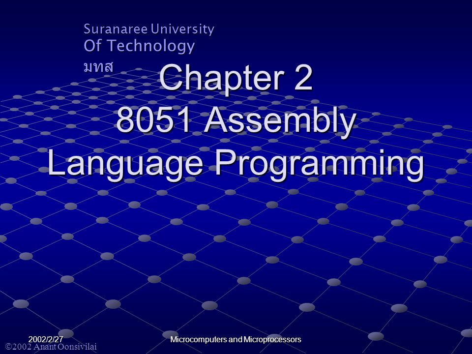 Suranaree University Of Technology มทส  2002 Anant Oonsivilai 2002/2/27 Microcomputers and Microprocessors Chapter 2 8051 Assembly Language Programming