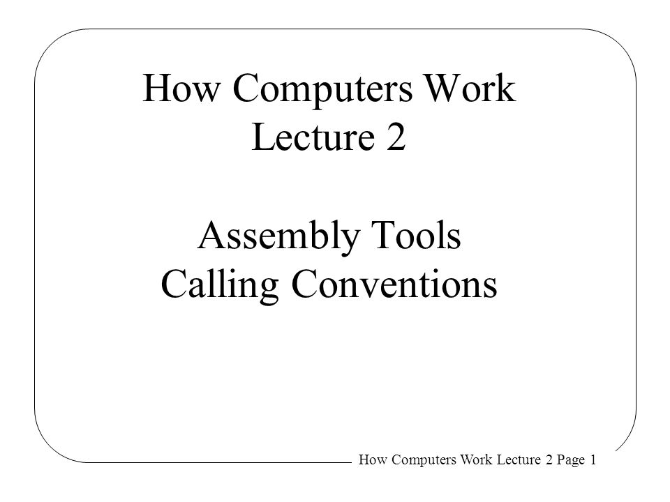 How Computers Work Lecture 2 Page 2 Review:   Model of Computation PC r0 r1 r2 r31 32 bits always 0 Processor State 32 bits (4 bytes) Instruction Memory next instr Fetch PC  + 1 Execute fetched instruction Repeat.