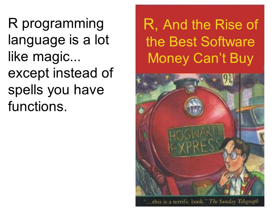 R, And the Rise of the Best Software Money Can't Buy R programming language is a lot like magic...