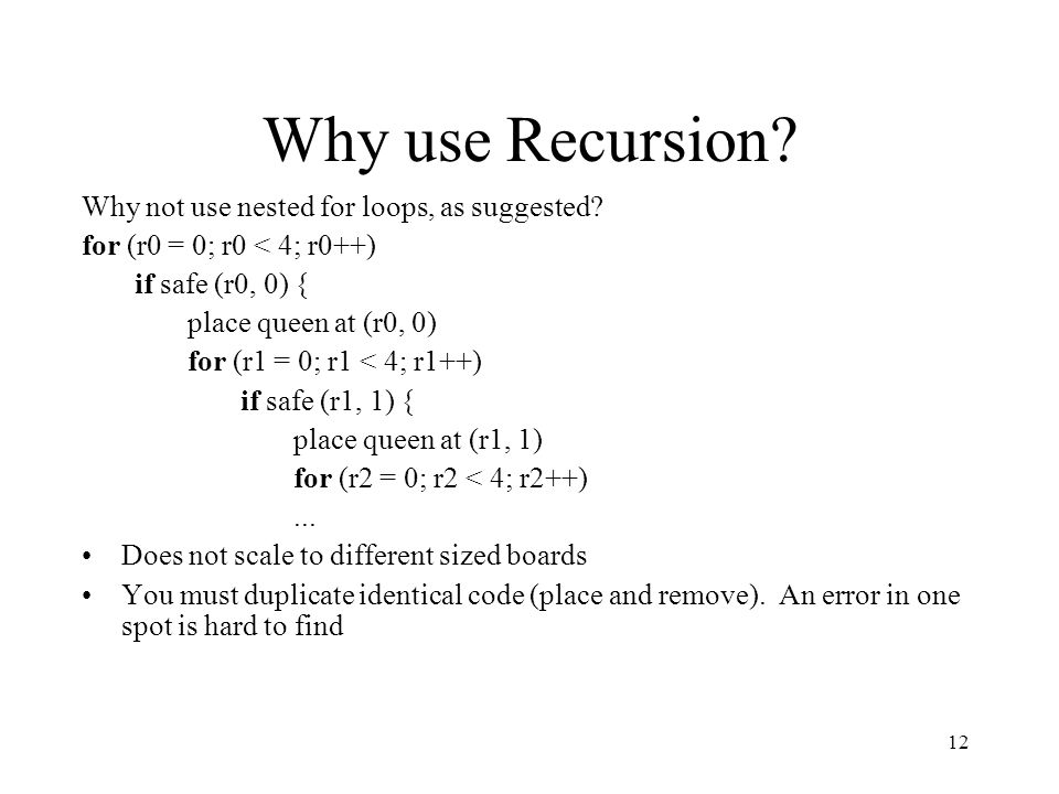12 Why use Recursion. Why not use nested for loops, as suggested.