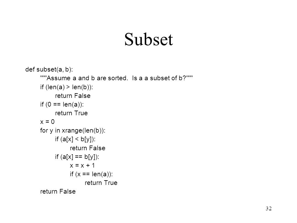 32 Subset def subset(a, b): Assume a and b are sorted.