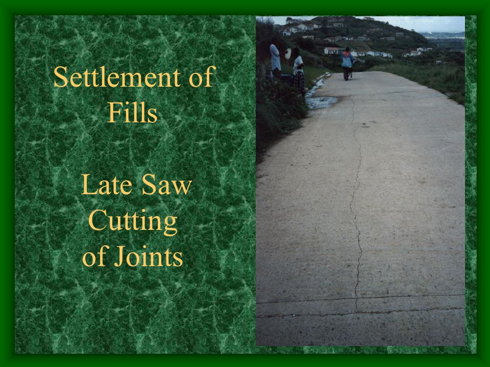 Settlement of Fills Late Saw Cutting of Joints