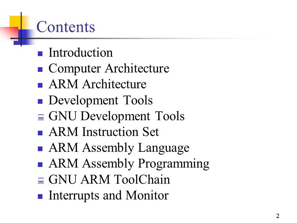 2 Contents Introduction Computer Architecture ARM Architecture Development Tools  GNU Development Tools ARM Instruction Set ARM Assembly Language ARM