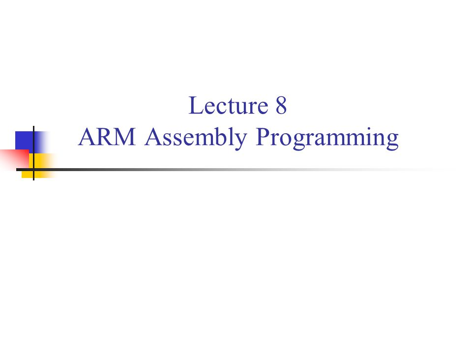 Lecture 8 ARM Assembly Programming