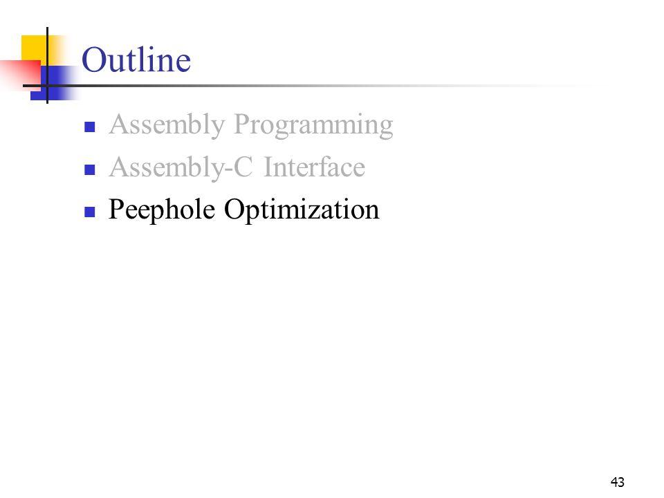 43 Outline Assembly Programming Assembly-C Interface Peephole Optimization