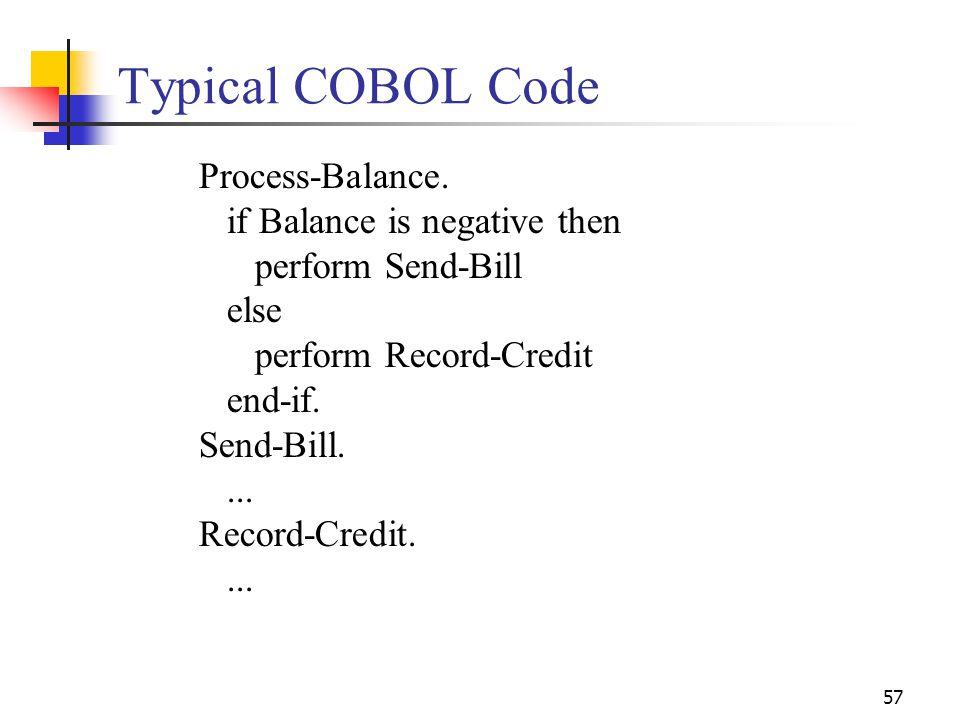 57 Typical COBOL Code Process-Balance. if Balance is negative then perform Send-Bill else perform Record-Credit end-if. Send-Bill.... Record-Credit...